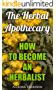 The Herbal Apothecary: How To Become An Herbalist