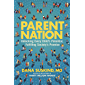 Parent Nation: Unlocking Every Child's Potential, Fulfilling Society's Promise