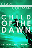 Child of the Dawn (Ancient Tahiti Book 3)