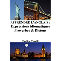 Apprendre l'Anglais : Expressions idiomatiques ‒ Proverbes et Dictons (French Edition)