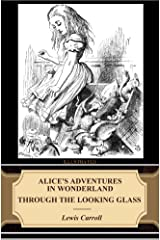 Alice's Adventures in Wonderland. Through the Looking-Glass (Illustrated) Kindle Edition