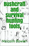 Bushcraft and survival hunting tools (English Edition)