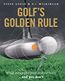 Golf's Golden Rule: What Every Pro Does Instinctively - And You Don't