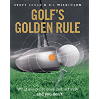 Golf's Golden Rule: What Every Pro Does Instinctively - And You Don't (English Edition)