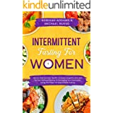 Intermittent Fasting For Women: How to Improve Your Health, Increase Longevity and Lose Fat Fast Without Dieting or Damaging