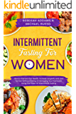 Intermittent Fasting For Women: How to Improve Your Health, Increase Longevity and Lose Fat Fast Without Dieting or…