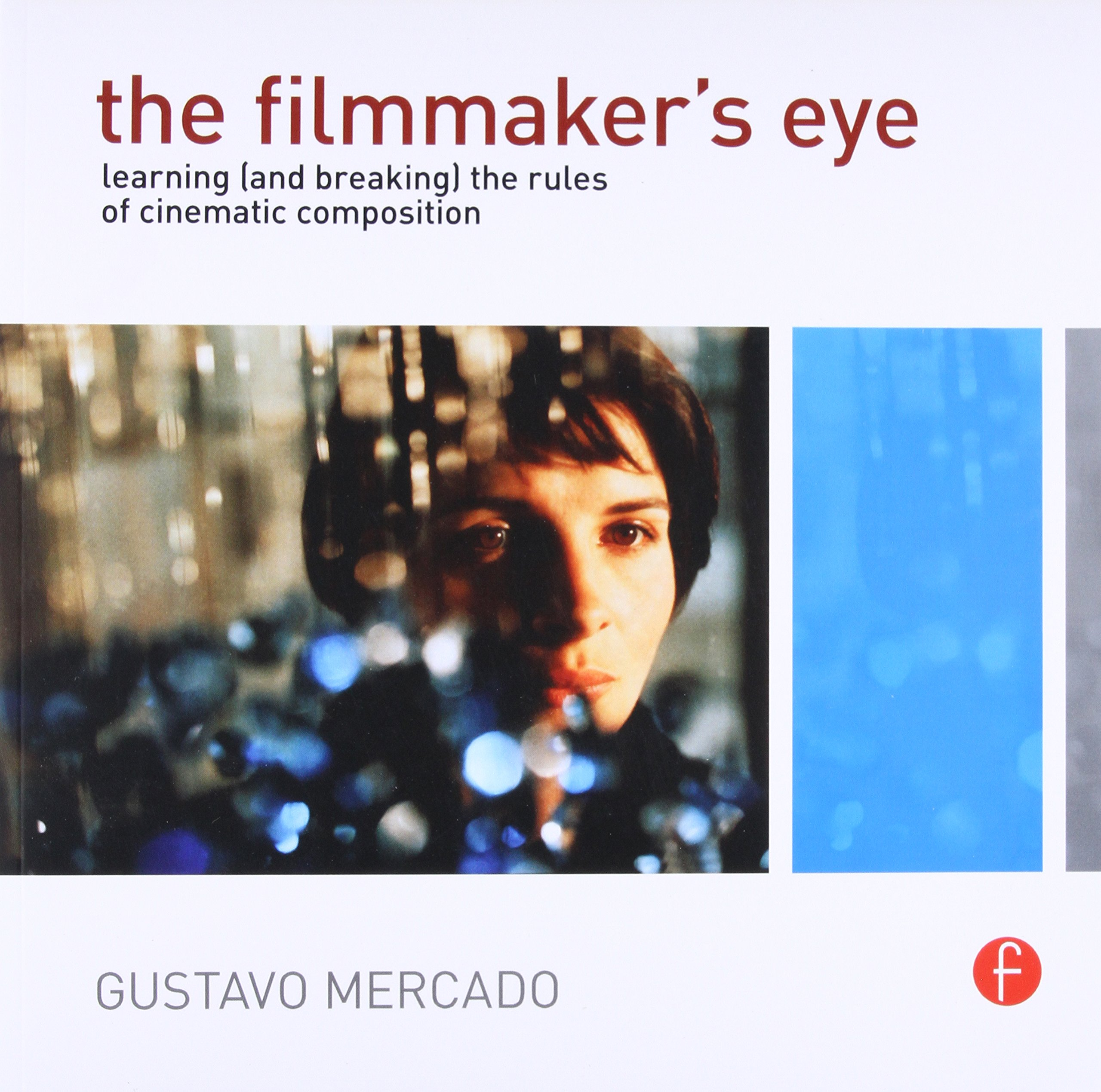 Download The Filmmaker's Eye: Learning (and Breaking) the Rules of Cinematic Composition PDF