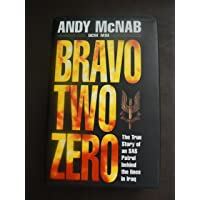Bravo Two Zero. The True Story of an SAS Patrol Behind Enemy Lines in Iraq