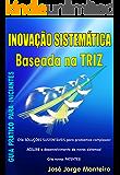 Inovação Sistemática baseada na TRIZ: Guia prático para iniciantes