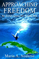 Approaching Freedom: An Exile's Quest for a New Self Kindle Edition