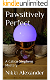 Pawsitively Perfect: A Calico Stephens Mystery