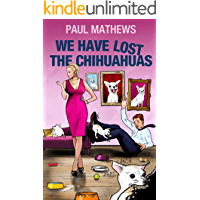 We Have Lost The Chihuahuas: A Great British Canine Comedy
