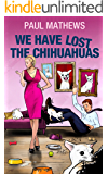 We Have Lost The Chihuahuas: Barking Mad British Humour