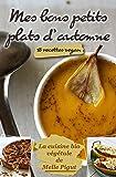 Mes Bons Petits Plats d'Automne: 18 recettes vegan (La Cuisine Bio Végétale de Melle Pigut t. 4)
