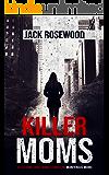 Killer Moms: 16 Bizarre True Crime Stories of Murderous Moms