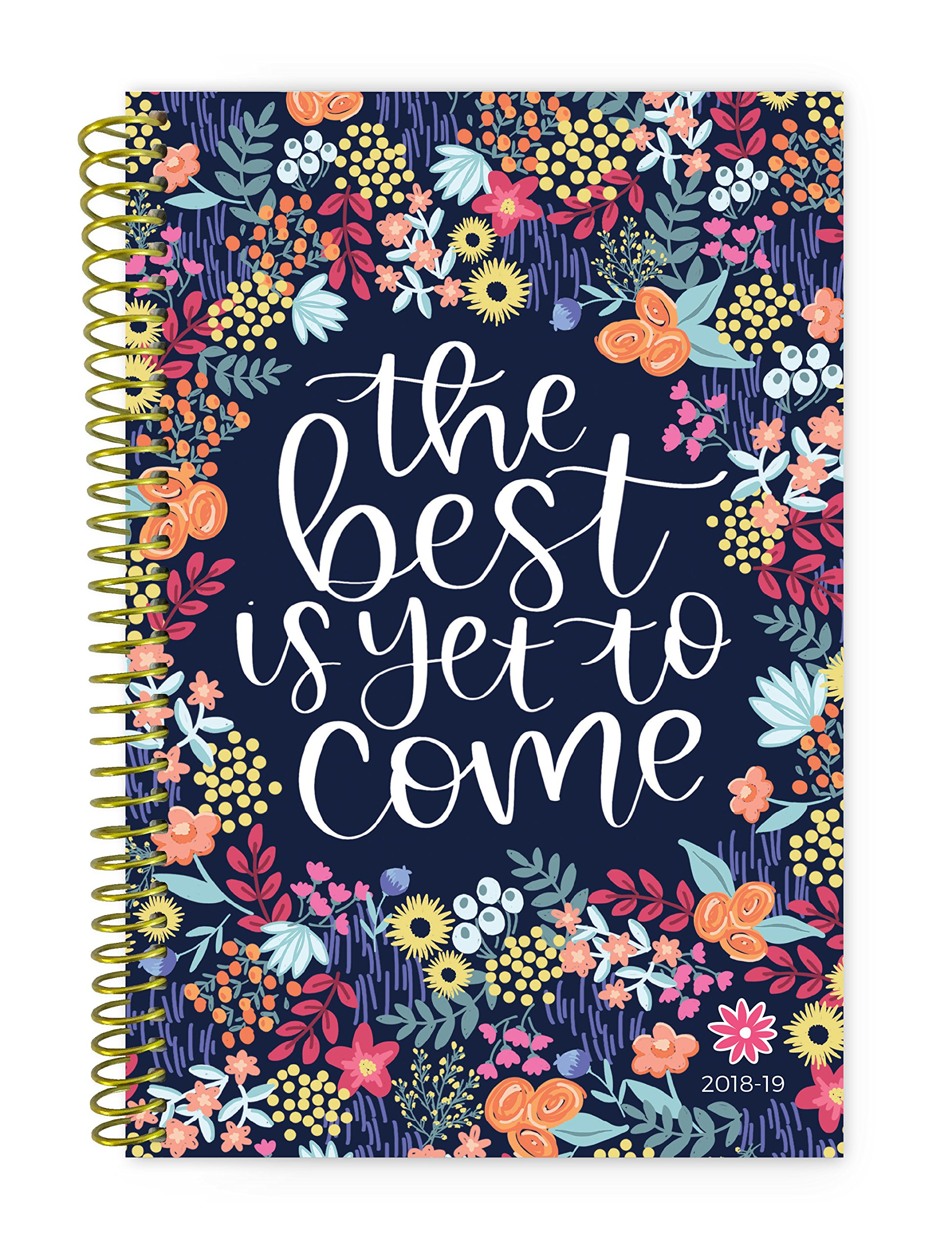 Bloom Daily Planners 2018-2019 Academic Year Day Planner - Monthly/Weekly Calendar Book - Inspirational Dated Agenda Organizer - (August 2018 - July 2019) - 6'' x 8.25'' - The Best is Yet to Come