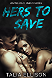 Hers to Save (Loving Your Enemy Book 2)