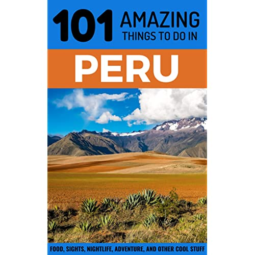 101 Amazing Things to Do in Peru: Peru Travel Guide (Lima Travel, Cusco