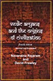Vedic Aryans and the Origins of Civilization: Forth Expanded Edition with Additions on Natural History, Genetics and the Closing of Aryan Myth