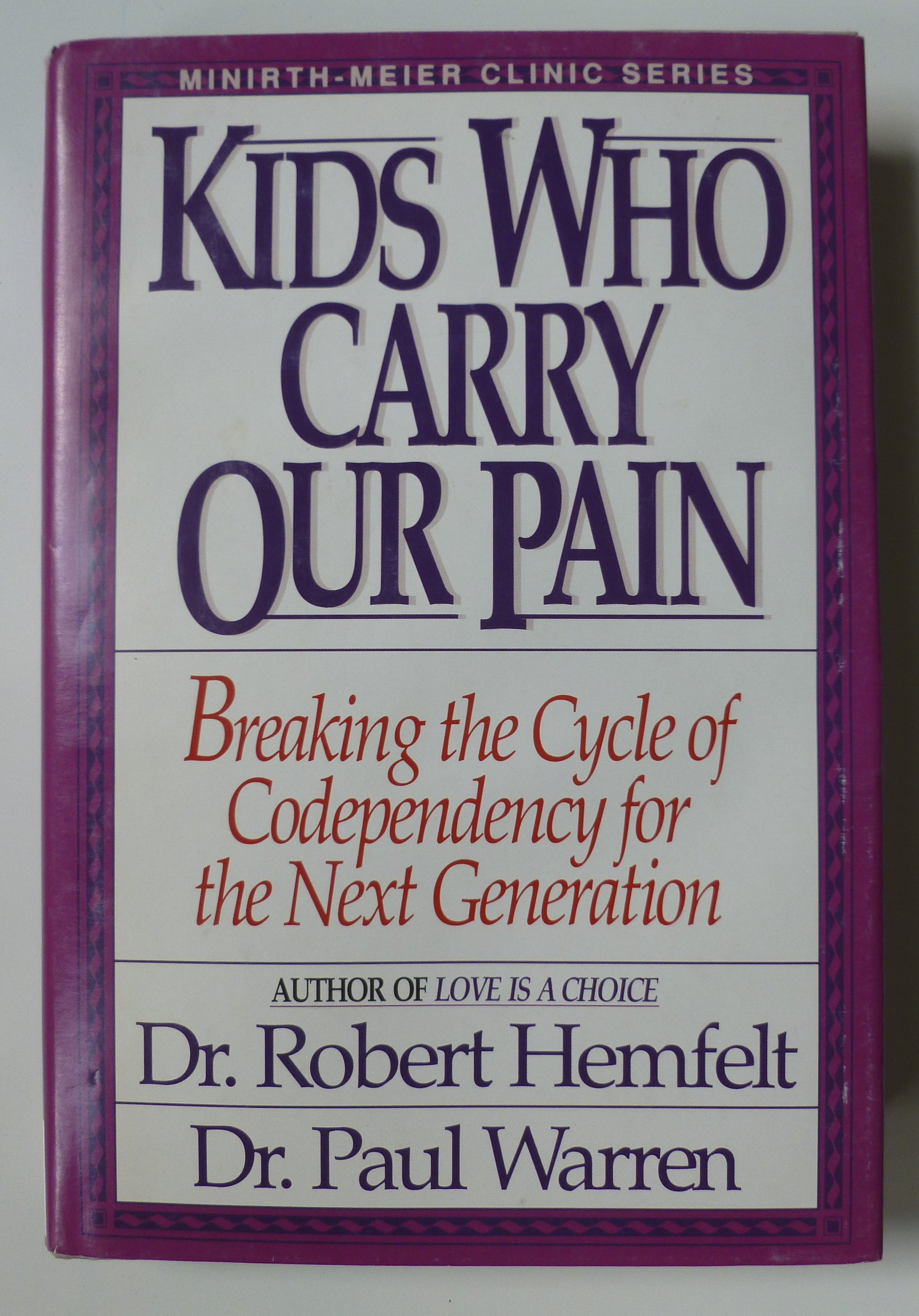 Kids Who Carry Our Pain: Breaking the Cycle of Codependency for the Next  Generation ( Minirth-Meier Clinic Series): Robert Hemfelt, Paul Warren: ...