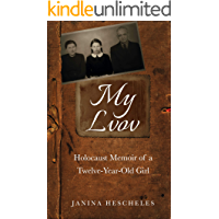 My Lvov: Holocaust Memoir of a twelve-year-old Girl (Holocaust Survivor Memoirs World War II Book 5)
