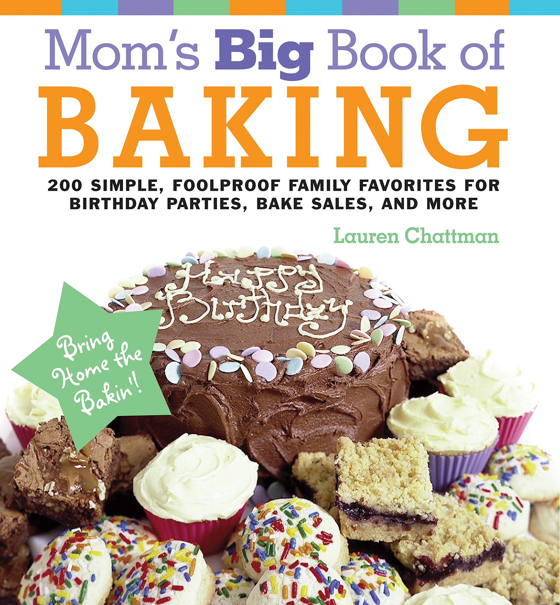 Read Online Mom's Big Book of Baking, Reprint: 200 Simple, Foolproof Family Favorites for Birthday Parties, Bake Sales, and More pdf epub