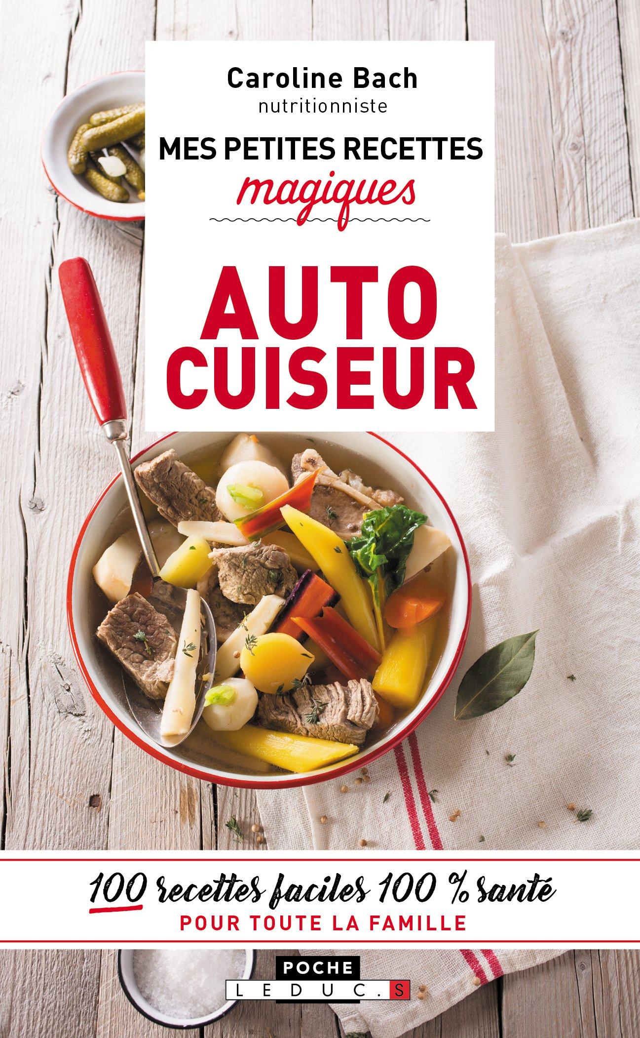 Amazon.fr - Mes petites recettes magiques a l'autocuiseur : 100 recettes  faciles 100% santé pour toute la famille - Caroline Bach - Livres