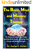 The Brain, Mind and Memory Therapy: The Science of embracing Change, Boosting Brain Power, Increasing Your Energy and Mental Strength. (The best and latest Productivity ninja tools journal)