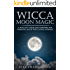 Wicca Moon Magic: A Wiccan's Guide and Grimoire for Working Magic with Lunar Energies