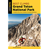 Best Climbs Grand Teton National Park: A Guide to the Area's Greatest Climbing Adventures (Best Climbs Series)