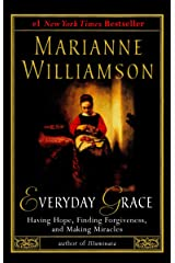 Everyday Grace: Having Hope, Finding Forgiveness, and Making Miracles Paperback