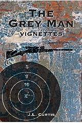 The Grey Man: -Vignettes- Kindle Edition