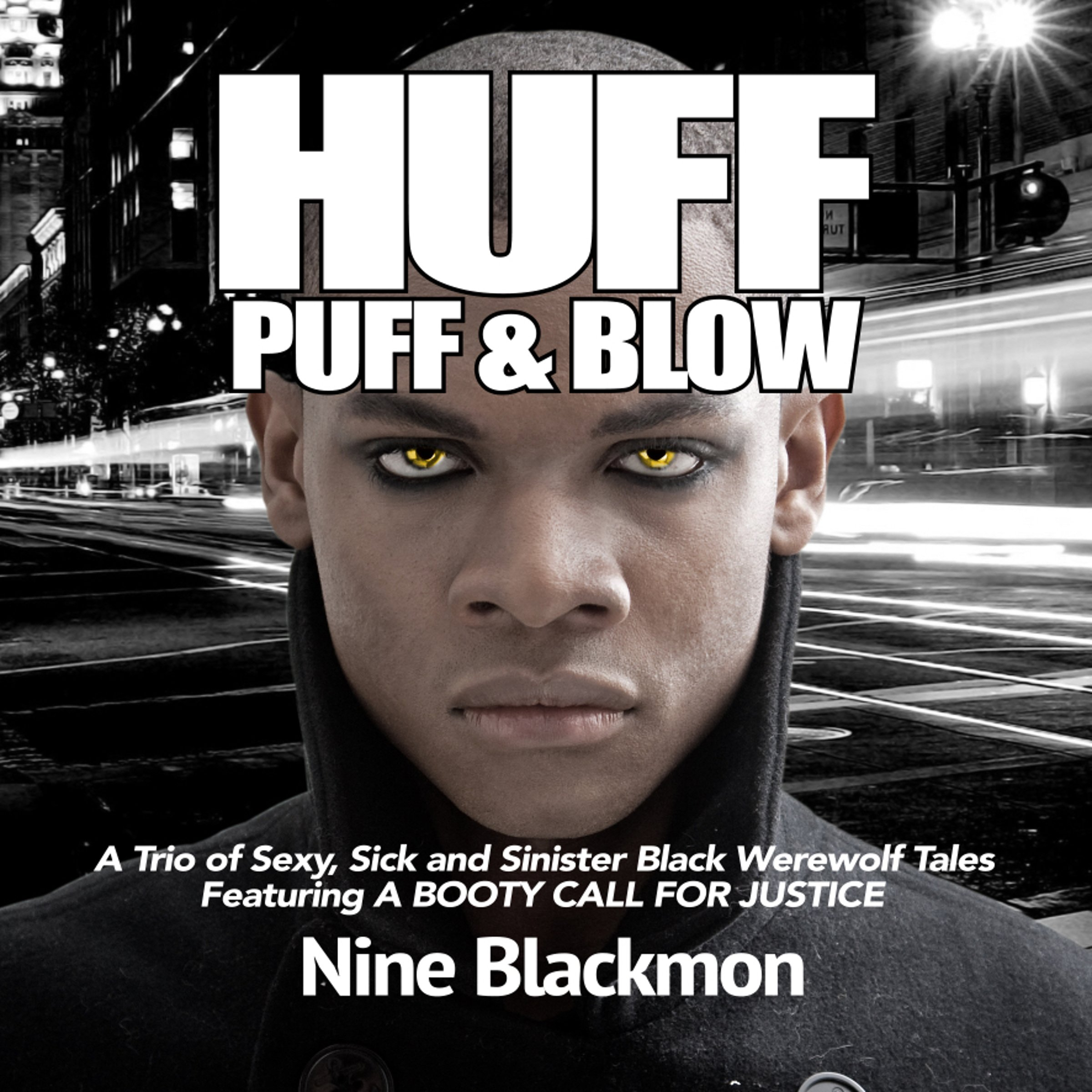 Huff, Puff & Blow, Book 1: A Trio of Sexy, Sick and Sinister Black Werewolf Tales Featuring a Booty Call for Justice