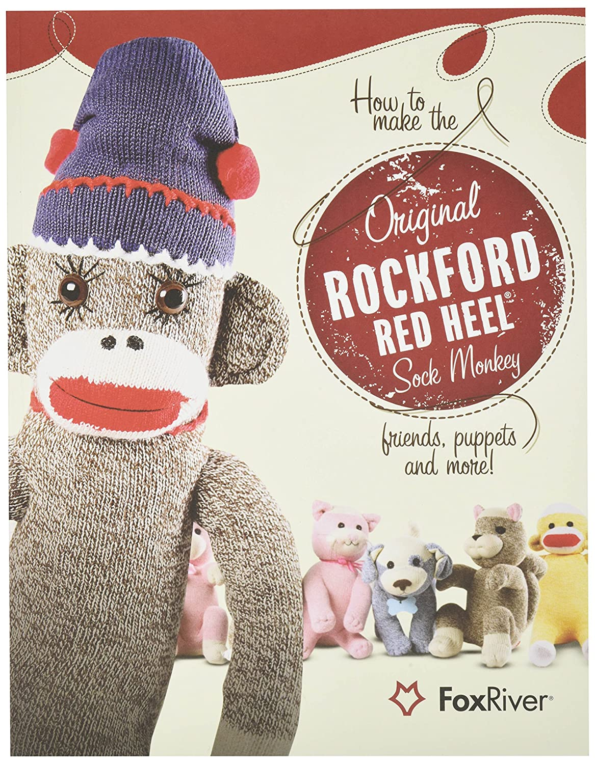 Fox River How to Make the Original Rockford Red Heel Sock Monkey, Friends, Puppets and More! 123456
