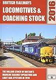 British Railways Locomotives & Coaching Stock 2016: The Rolling Stock of Britain's Mainline Railway Operators and Light Rail Systems