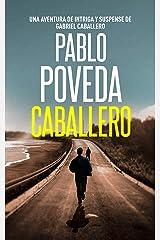 Caballero: Una aventura de intriga y suspense de Gabriel Caballero (Series detective privado crimen y misterio nº 1) (Spanish Edition) Kindle Edition