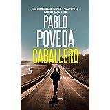 Caballero: Una aventura de intriga y suspense de Gabriel Caballero (Series detective privado crimen y misterio nº 1) (Spanish