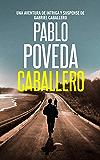Caballero: Una aventura de intriga y suspense de Gabriel Caballero (Series detective privado crimen y misterio nº 0…