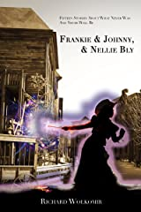 Frankie & Johnny, & Nellie Bly: Fifteen Stories About What Never Was And Never Will Be Kindle Edition