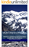Montanha em Fúria: Aventura e drama no cerro Aconcágua, o maior pico das Américas