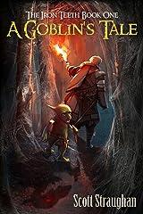 A Goblin's Tale (The Iron Teeth Book 1) Kindle Edition
