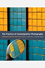 The Practice of Contemplative Photography: Seeing the World with Fresh Eyes Paperback