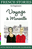 Easy French Stories for Beginners - Voyage à Marseille: With French-English Glossaries (Easy French Reader Series for Beginners t. 3) (French Edition)