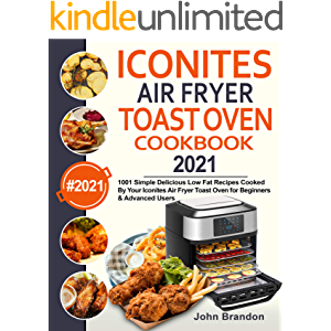 Iconites Air Fryer Toast Oven Cookbook 2021: 1001 Simple Delicious Low Fat Recipes Cooked By Your Iconites Air Fryer…