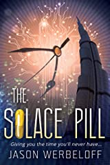 The Solace Pill: Giving you the time you'll never have... Kindle Edition