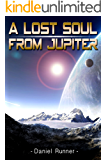 A Lost Soul From Jupiter: Science Fiction (Action & Adventure Literature & Fiction Special Bonus Story)