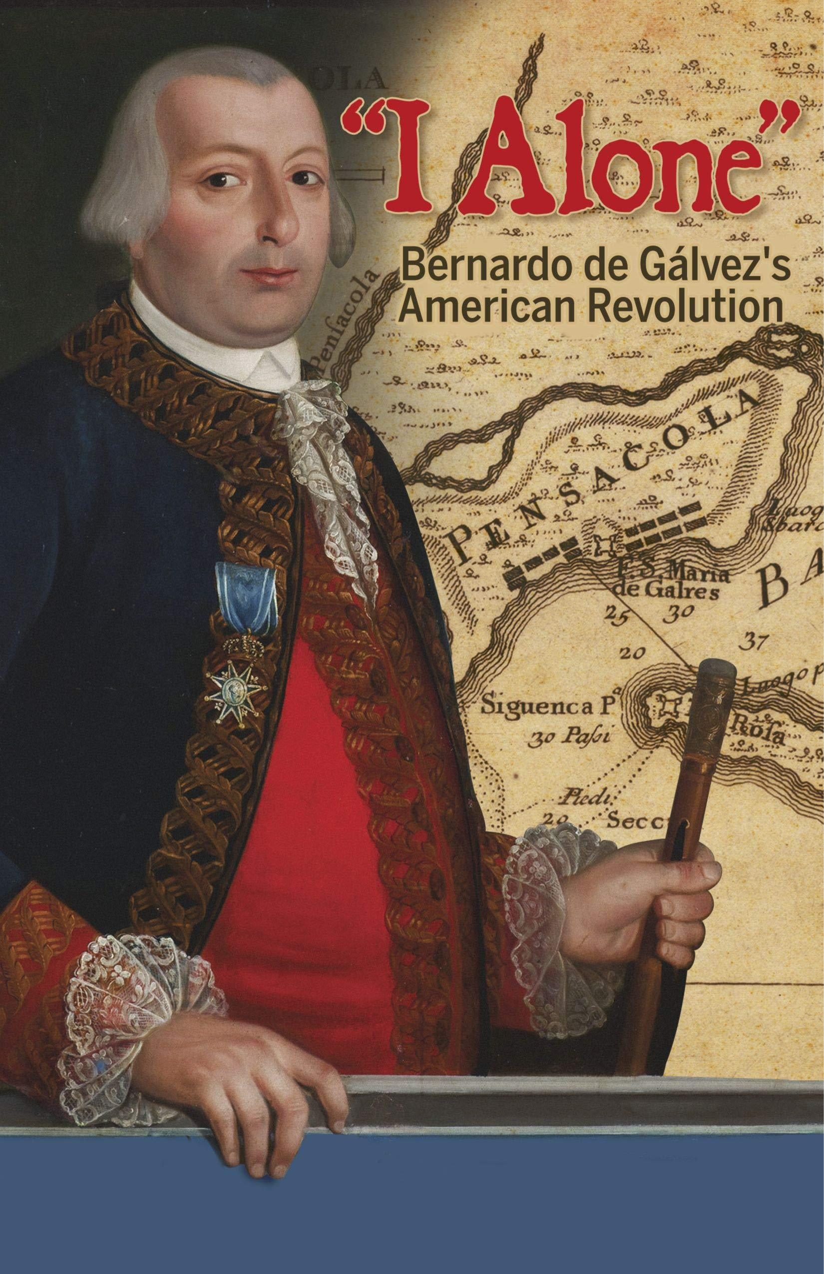 I Alone: Bernardo de Galvez's American Revolution: Amazon.co.uk: Garrigues,  Eduardo, Membrez, Nancy: 9781558858923: Books