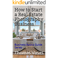 How to Start a Real Estate Photography Business: Business Basics Guide Series book cover