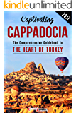 Captivating Cappadocia: The Comprehensive Guidebook to the Heart of Turkey (English Edition)
