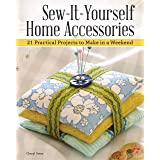 Sew-It-Yourself Home Accessories: 21 Practical Projects to Make in a Weekend (IMM Lifestyle Books) Stash-Busting Projects wit